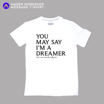 You may say I'm a dreamer Message T-Shirt