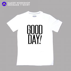MAKER WORKSHOP MESSAGE TEE GOOD DAY