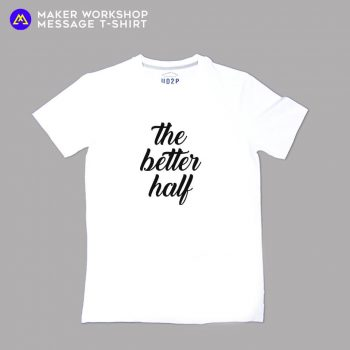 The Better Half Message T-Shirt