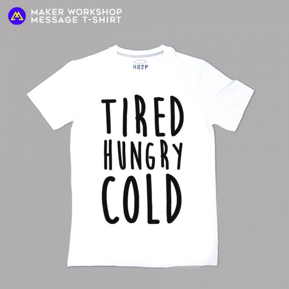 TIRED HUNGRY COLD Message T-Shirt