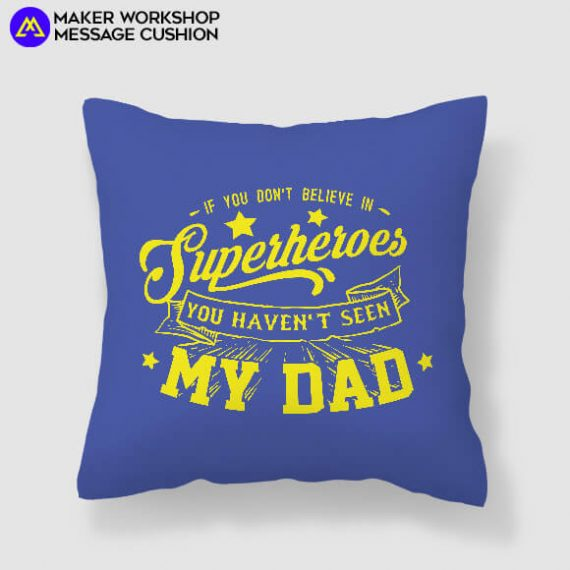 If you don't believe in SuperHeroes you haven't seen My Dad Message Cushion